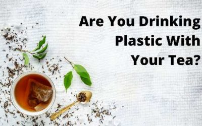 How Did Plastic End Up in Your Tea? And WHY?!