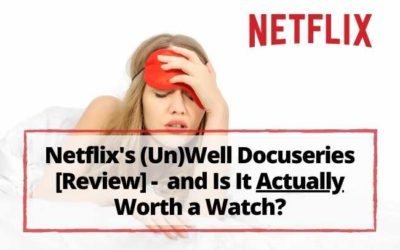 Netflix's (Un)Well Review – Is It Worth a Watch?