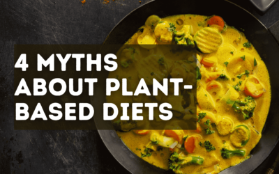4 Myths About Plant-Based Diets