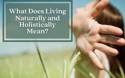 What Does It Mean to Live Naturally and Holistically?
